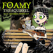 Nyc Squirrel Songs by Foamy The Squirrel