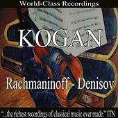 Kogan - Rachmaninoff, Denisov by Various Artists