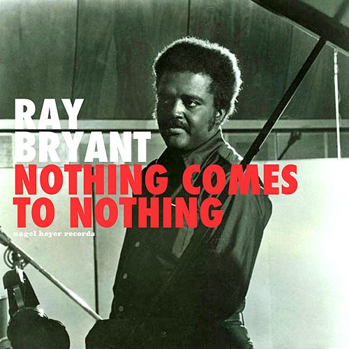 Nothing Comes to Nothing by Ray Bryant