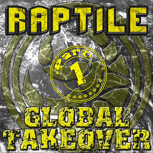 Global Takeover Part 1 by Raptile