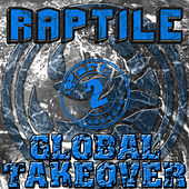 Global Takeover Part 2 by Raptile