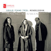 Mendelssohn: The Piano Trios and Works for Cello and Piano by Gould Piano Trio