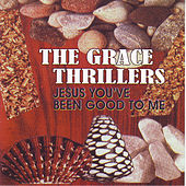 Jesus You've Been Good To Me by The Grace Thrillers