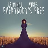 Everybody's Free (Club Mix) by Criminal Vibes