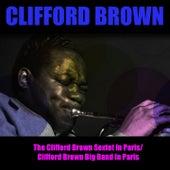 The Clifford Brown Sextet in Paris / Clifford Brown Big Band in Paris by Clifford Brown