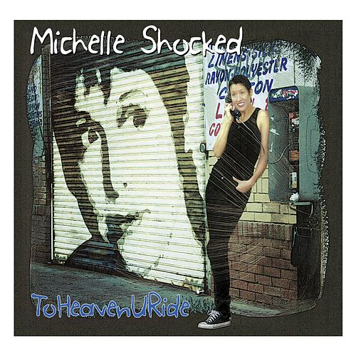 ToHeavenURide by Michelle Shocked