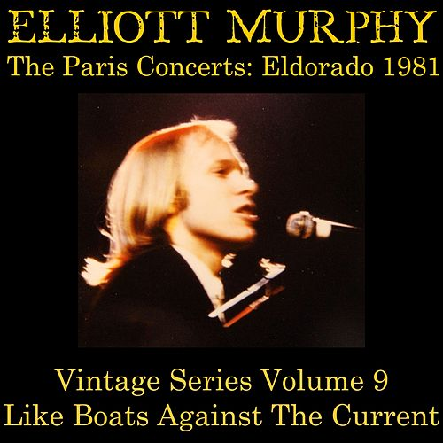 Vintage Series, Vol. 9 (The Paris Concerts: Eldorado 1981) [Like Boats Against the Current] by Elliott Murphy