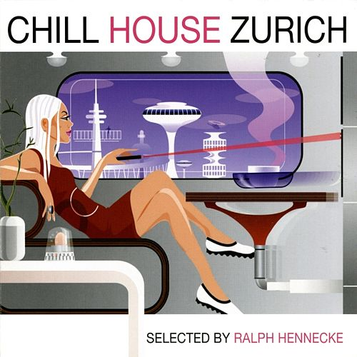 Chill House Zurich by Various Artists