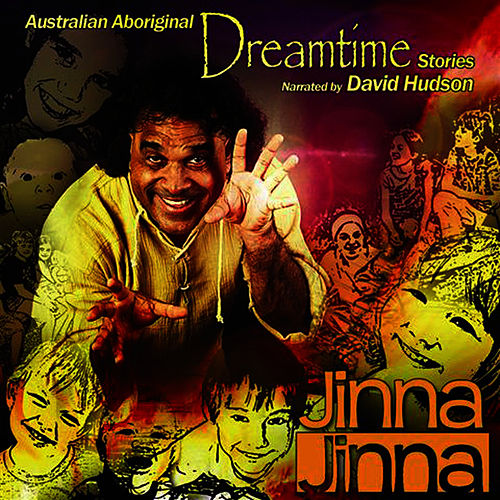 Jinna Jinna: Australian Aboriginal Dreamtime Stories by David Hudson