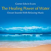 The Healing Power of Water: Ocean Sounds with Relaxing Music by Gomer Edwin Evans