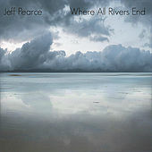 Where All Rivers End by Jeff Pearce