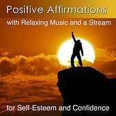 Positive Affirmations for Self-Esteem and Confidence (Positive Affirmations with Relaxing Music and a Stream) by Various Artists