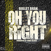 Oh You Right - Single by Bullet Brak