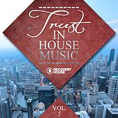 Trust in House Music, Vol. 5 by Various Artists