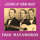 Legends of Cuban Music by Trio Matamoros