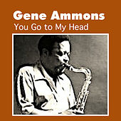 You Go to My Head by Gene Ammons