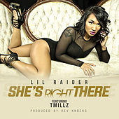 She's Right There by Lil Raider