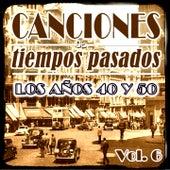 Canciones de Tiempos Pasados: Los Años 40 y 50, Vol. 6 by Various Artists