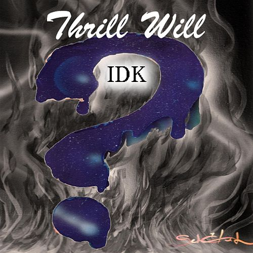 Idk by Thrill Will