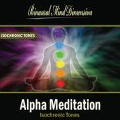 Alpha Meditation: Isochronic Tones Brainwave Entrainment by Binaural Mind Dimension