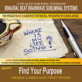 Find Your Purpose - Subliminal & Ambient Music Therapy by Binaural Beat Brainwave Subliminal Systems