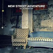 Be Somebody by New Street Adventure