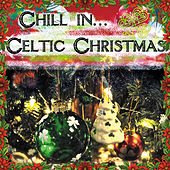 Chill in.... Celtic Christmas by Various Artists