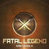 Fatal Legend by Erik Ekholm