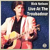 Rick Nelson Live At The Troubabour by Rick Nelson