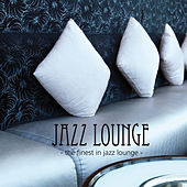 Jazz Lounge - The Finest in Jazz Lounge by Various Artists