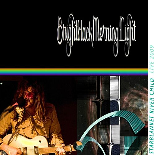 Starblanket River Child Live (2009) by Brightblack Morning Light