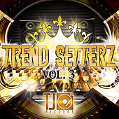 Trend Setterz Vol. 3 by Various Artists