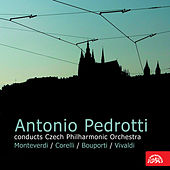 Antonio Pedrotti Conducts Czech Philharmonic Orchestra:  Monteverdi,Corelli, Bouporti, Vivaldi by Various Artists