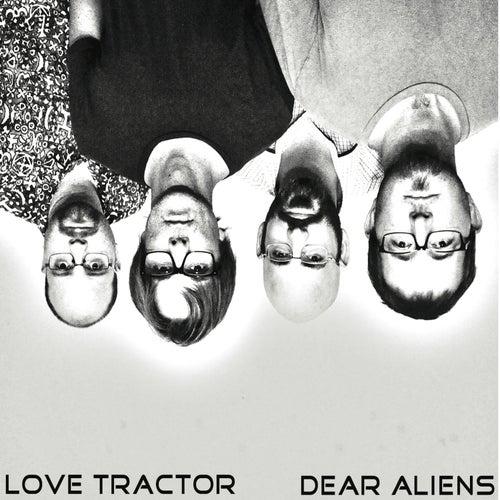 Dear Aliens by Love Tractor