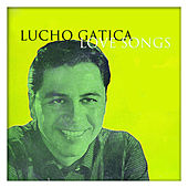 Lucho Gatica Love Songs by Lucho Gatica