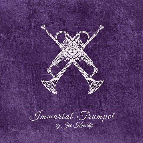 Immortal Trumpet by Joe Kennedy