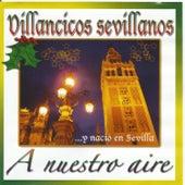 Villancicos Sevillanos ...Y Nació en Sevilla by Coro