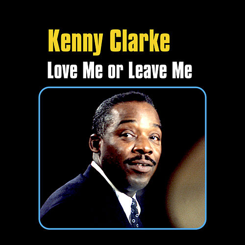 Love Me or Leave Me by Kenny Clarke