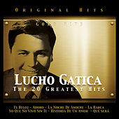 Lucho Gatica. The 20 Greatest Hits by Lucho Gatica