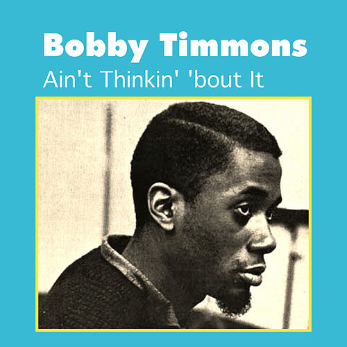Ain't Thinkin' 'Bout It by Bobby Timmons