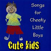 Songs for Cheeky Little Boys by Kidzone