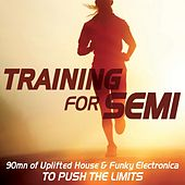 Training for Semi (90mn of Uplifted House & Funky Electronica to Push the Limits) by Various Artists