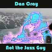 Not the Jazz Guy by Dan Cray