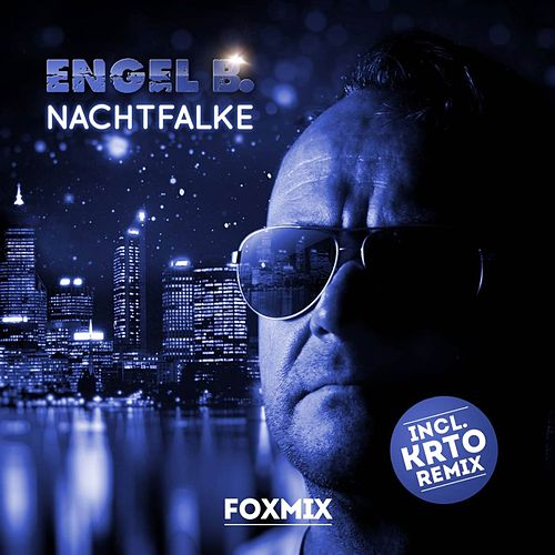 Nachtfalke (Fox Mix incl. KRTO Remix) von Engel B.