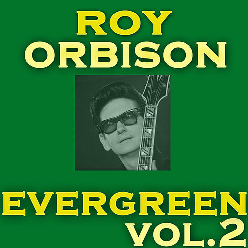 Evergreen Vol.2 by Ray Orbison by Roy Orbison