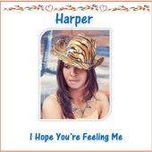 I Hope You're Feeling Me by Harper