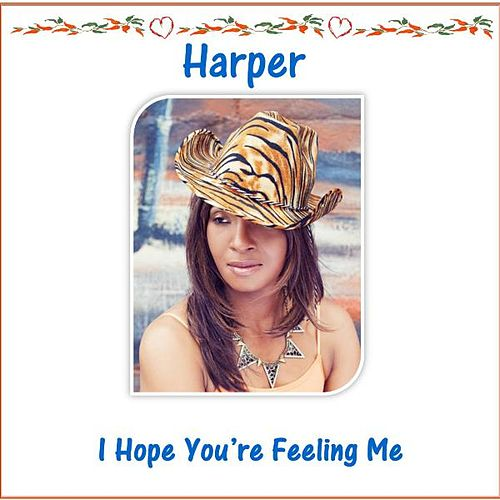 I Hope You're Feeling Me by Harper