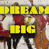 Dream Big by Various Artists