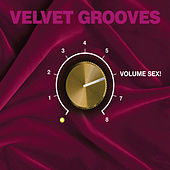 Velvet Grooves Volume Sex! by Various Artists