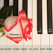 Relaxing Piano Songs to Ease Your Mind, Vol. 2 by Various Artists